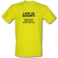 Life is short! Fiddle with your willy while you can male t-shirt.