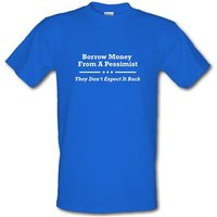 Borrow Money From A Pessimist - They Don't Expect It Back male t-shirt.