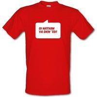 Oi Nathan Ya Dick 'Ed! male t-shirt.
