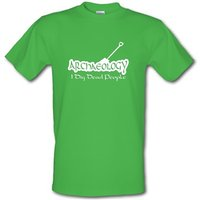 Archaeology I Dig Dead People Male T-shirt.