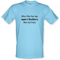 When I Was Your Age Apple And Blackberry Were Just Fruits male t-shirt.