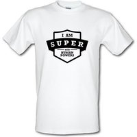 I Am Super With Human Powers male t-shirt.