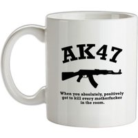 AK47 When You Absolutely Positively Got To Kill Every Motherfucker In The Room mug.