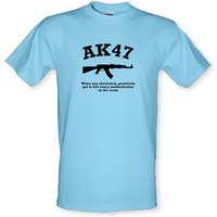 Ak47 When You Absolutely Positively Got To Kill Every Motherfucker In The Room Male T-shirt.