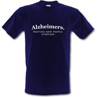 Alzheimers Meeting New People Everyday Male T-shirt.