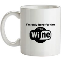 I'm Only Here For The Free Wine mug.
