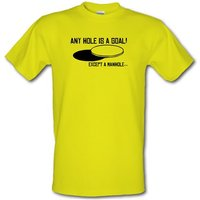 Any Hole Is A Goal! Except A Manhole Male T-shirt.