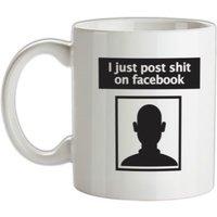 I Post Shit On Facebook mug.