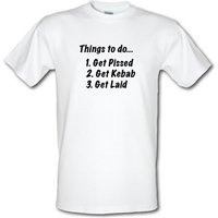 Things To Do Get Pissed Get Kebab Get Laid male t-shirt.