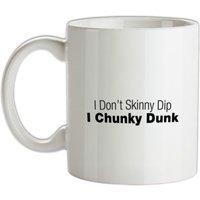 I Don't Skinny Dip I Chunky Dunk mug.