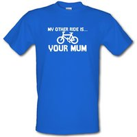My other ride is your mum! male t-shirt.