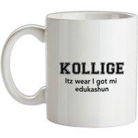 Kollige Itz Wear I Got Mi Edukashun mug.
