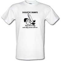 Dyslectic dwarfs. They aren't big and they aren't clever male t-shirt.