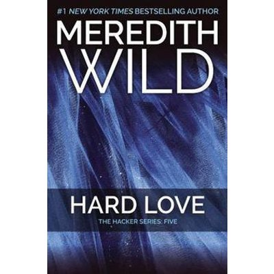Hard Love : The Hacker Series #5 by Meredith Wild