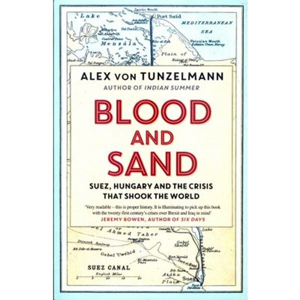 Blood and Sand: Suez, Hungary and the Crisis That Shook the World - [Version Originale]