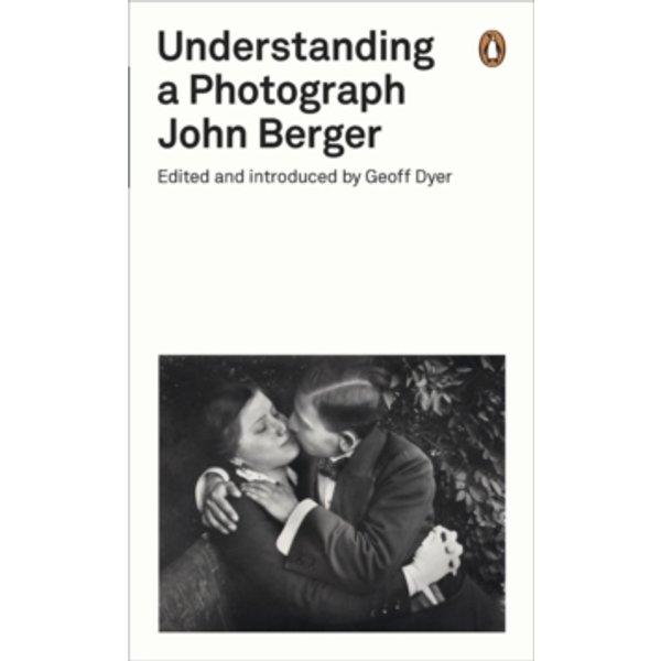 Understanding a Photograph by John Berger (Paperback, 2013)
