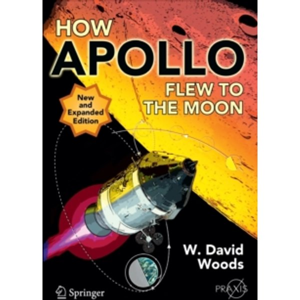 How Apollo Flew to the Moon by W. David Woods