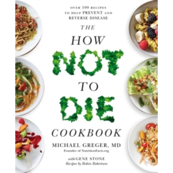 Greger, Michael: The How Not To Die Cookbook