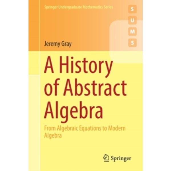 Gray, Jeremy: A History of Abstract Algebra