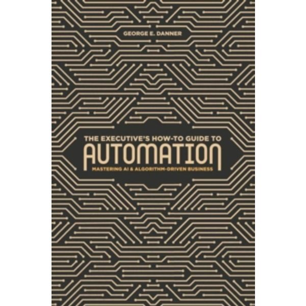 The Executive´s How-To Guide to Automation