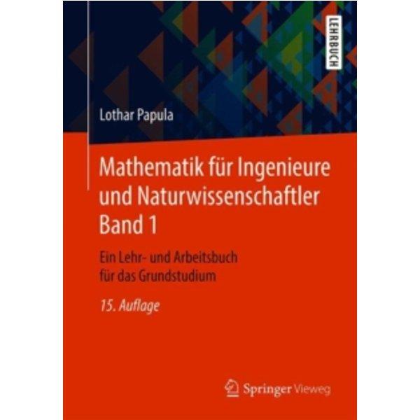 Mathematik fur Ingenieure und Naturwissenschaftler Band 1 : Ein Lehr- und Arbeitsbuch fur das Grundstudium