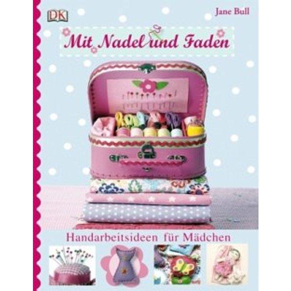 Mit Nadel und Faden: Handarbeitsideen für Mädchen - Jane Bull