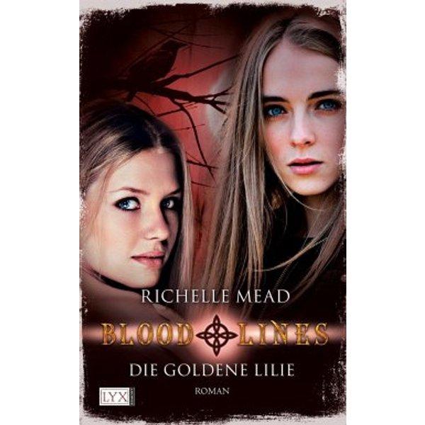 Mead, Richelle: Bloodlines 02: Die goldene Lilie