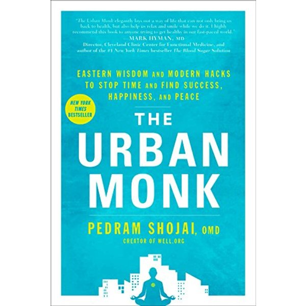 The Urban Monk : Eastern Wisdom and Modern Hacks to Stop Time and Find Success, Happiness, and Peace