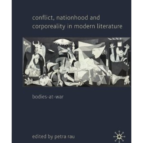 Conflict, Nationhood and Corporeality in Modern Literature