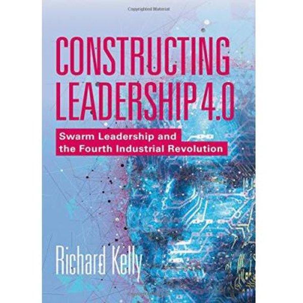 Kelly, Richard: Constructing Leadership 4.0