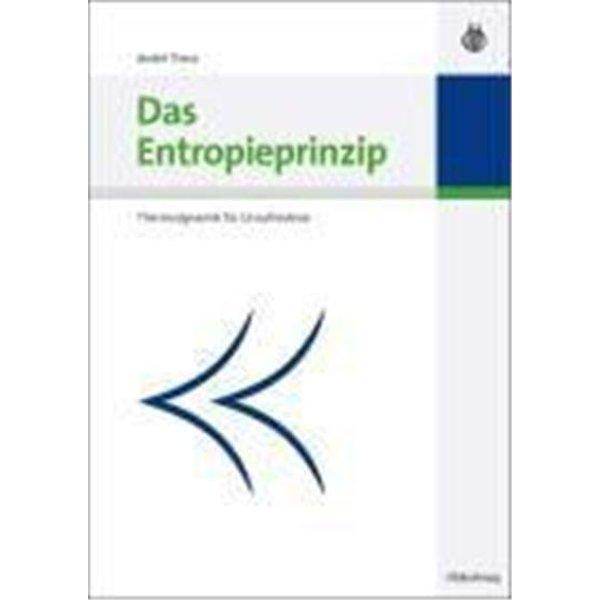 Das Entropieprinzip. Thermodynamik für Unzufriedene