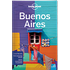 Buenos Aires city guide - 8th edition, 8th Edition Aug 2017 by Lonely Planet