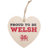Proud To Be Welsh Hanging Heart Sign