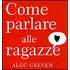 Come parlare alle ragazze - Alec Greven