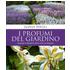 I profumi del giardino. Consigli e progetti per tutte le stagioni - Eliana Ferioli