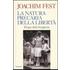 La natura precaria della libertà. Elogio della borghesia - Joachim C. Fest
