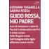 Guido Rossa, mio padre - Giovanni Fasanella;Sabina Rossa