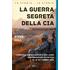 La guerra segreta della CIA. L'America, l'Afghanistan e Bin Laden dall'invasione sovietica al 10 settembre 2001 - Steve Coll