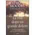 La vita dopo un grande dolore - Raymond A. jr. Moody;Dianne Arcangel