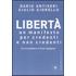 Libertà. Un manifesto per credenti e non credenti - Dario Antiseri;Giulio Giorello