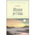 Riflessioni per l'anima. Il nostro pensiero sul divino: origine ed effetti - Bert Hellinger