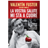 La vostra salute mi sta a cuore - Valentín Fuster;Josep Corbella