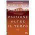 Passione oltre il tempo - Diana Gabaldon