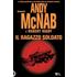 Il ragazzo soldato - Andy McNab;Robert Rigby