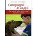 Compagni di viaggio. Manuale di felice convivenza tra cani e umani - Alexa Capra;Daniele Robotti