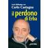 Il perdono di Erba - Carlo Castagna;Lucia Bellaspiga