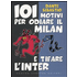 101 motivi per odiare il Milan e tifare l'Inter - Dante Sebastio