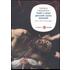 Tutti i miei peccati sono mortali. Vita e amori di Caravaggio - Giuliano Capecelatro