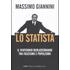 Lo statista. Il ventennio berlusconiano tra fascismo e populismo - Massimo Giannini