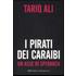 I pirati dei Caraibi. Un asse di speranza - Tariq Ali